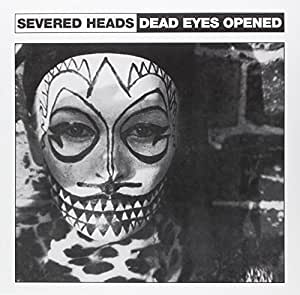 Severed Heads Dead Eyes Opened Amazon Com Music