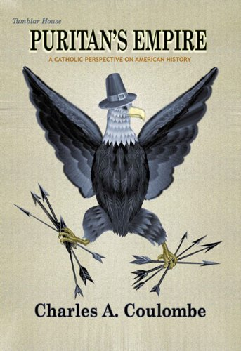 Puritan's Empire: A Catholic Perspective on American History