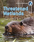 Threatened Wetlands, Catherine Chambers, 0778752313
