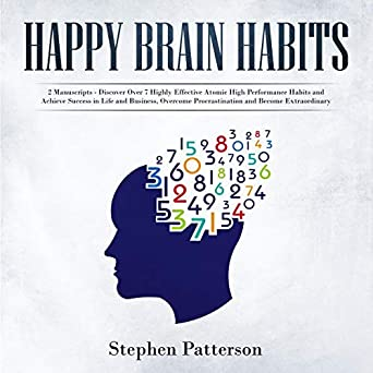 Happy Brain Habits 2 Books Discover Over 7 Highly Effective Atomic High Performance And Achieve Success In Life Business