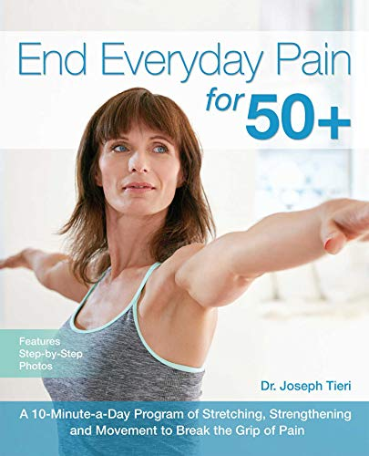 End Everyday Pain for 50+: A 10-Minute-a-Day Program of Stretching, Strengthening and Movement to Br