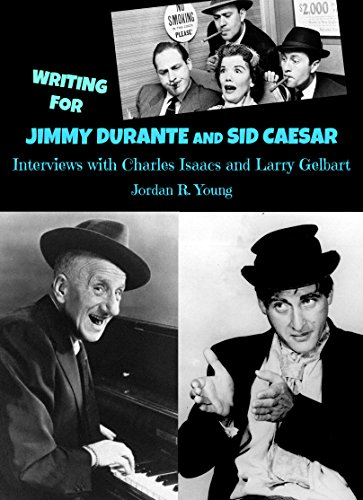 Writing for Jimmy Durante and Sid Caesar: Interviews with Charles Isaacs and Larry Gelbart (Past Times Comedy Writing Series Book 5)