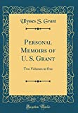 img - for Personal Memoirs of U. S. Grant: Two Volumes in One (Classic Reprint) book / textbook / text book