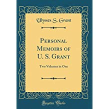 Personal Memoirs of U. S. Grant: Two Volumes in One (Classic Reprint)