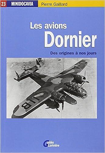 Télécharger en ligne Les avions Dornier : Des origines à nos jours pdf, epub ebook