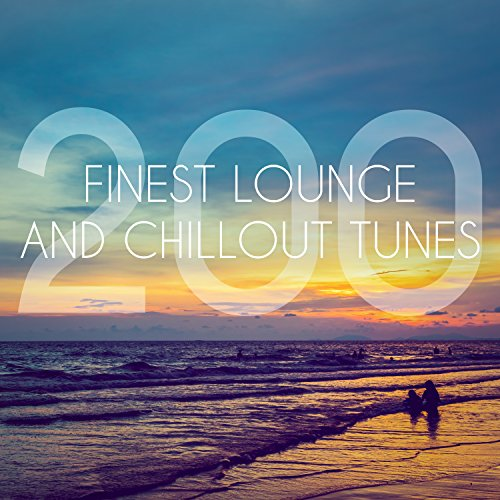 200 Finest Lounge and Chillout Tunes [Explicit]