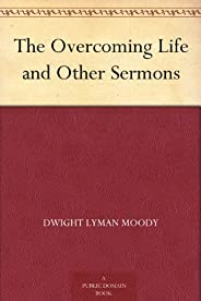 The Overcoming Life and Other Sermons (English Edition)