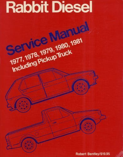 Volkswagen Rabbit Diesel: Service Manual, 1977, 1978, 1979, 1980, 1981, including pickup truck [Revised Edition]