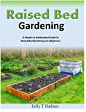 img - for Raised Bed Gardening A Simple-to-Understand Guide to Raised Bed Gardening For Beginners book / textbook / text book