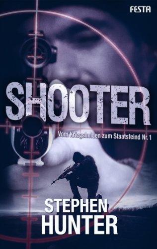 Shooter Vom Kriegshelden Zum Staatsfeind Nr 1 Bob Lee Swagger Thriller