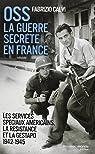 OSS La guerre secrète en France. Les services spéciaux américains, la résistance et la Gestapo , 1942-1945 par Calvi
