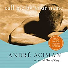 Call Me by Your Name: A Novel Audiobook by André Aciman Narrated by Armie Hammer