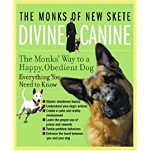 Divine Canine: The Monks' Way to a Happy, Obedient Dog