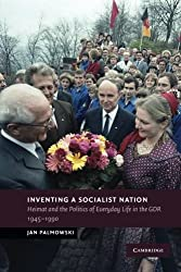 Inventing a Socialist Nation: Heimat and the Politics of Everyday Life in the GDR, 1945-90 (New Studies in European History)
