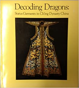 Decoding Dragons: Status Garments in Ch'Ing Dynasty China