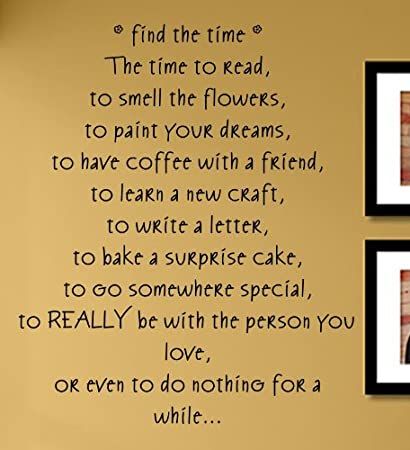 Awesome Find The Time The Time To Read, To Smell The Flowers, To Paint Your