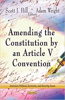 Amending the Constitution by an Article V Convention (American Political, Economic, and Security Issues;Government Procedures and Operations) (2012-12-31)