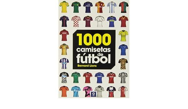 1000 camisetas de fútbol: Bernard Lions: 9788497941716: Amazon.com: Books