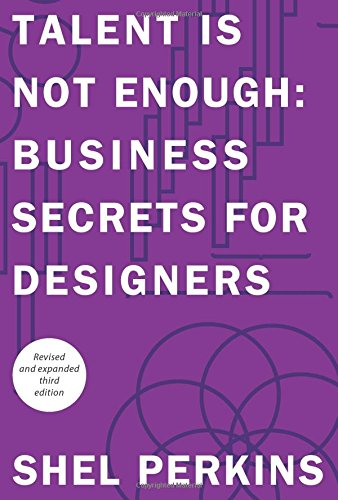 Talent is Not Enough: Business Secrets for Designers (3rd Edition) (Graphic Design & Visual Communication Courses)