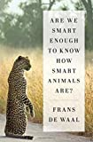 """Are We Smart Enough to Know How Smart Animals Are?"" av Frans de Waal"