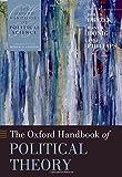 The Oxford Handbook of Political Theory (Oxford Handbooks)