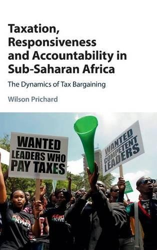 Taxation, Responsiveness and Accountability in Sub-Saharan Africa: The Dynamics of Tax Bargaining by Cambridge University Press