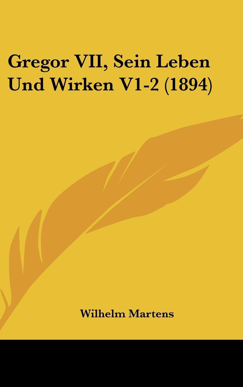 Gregor VII, Sein Leben Und Wirken V1-2 (1894) (German Edition) pdf