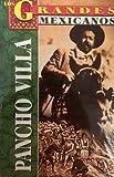 Pancho Villa: El Dorado De LA Revolucion Mexicana (Greatest Mexicans) (Spanish Edition)