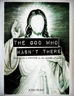 The God Who Wasnt There: looking for a Savior in the middle of pain