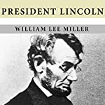 President Lincoln: The Duty of a Statesman | William Lee Miller