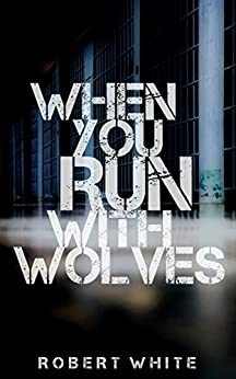 When You Run With Wolves by [White, Robert]