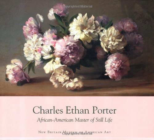Charles Ethan Porter: African-American Master of Still Life