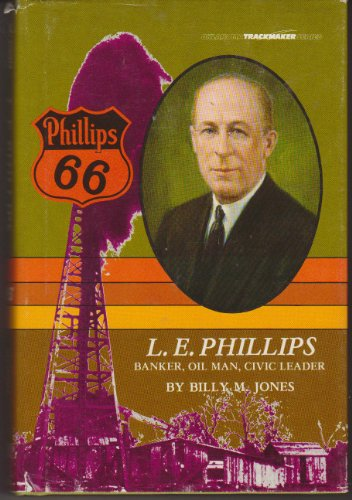 L.E.Phillips Banker, Oil Man, Civic Leader (Oklahoma Trackmaker series)