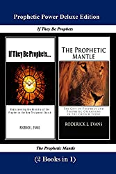 Prophetic Power Deluxe Edition (2 Books in 1): If They Be Prophets & The Prophetic Mantle (Abundant Truth Deluxe Editions Book 3)