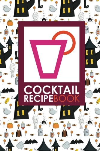 Cocktail Recipe Book: Blank Mixed Drink Recipe Journal, Cocktail Recipes Organizer for Non-Alcoholic, Alcoholic, Virgin Drinks, Cute Halloween Cover (Cocktail Recipe Books) (Volume 22)