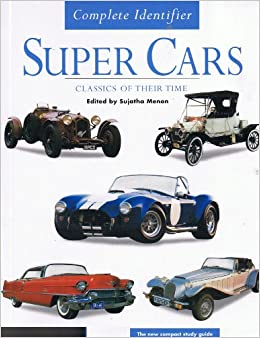 Super Cars Complete Identifier Classics Of Their Time Sujatha Menon
