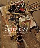 Fairfield Porter - Raw, Klaus Ottmann, 1904832725