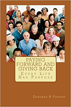 Book Paying Forward and Giving Back: Every Life Has Purpose