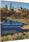 Natural Aggregate : Building America's Future: Public Issues in Earth Science, Langer, William H. and Glanzman, V. M., 0788119427