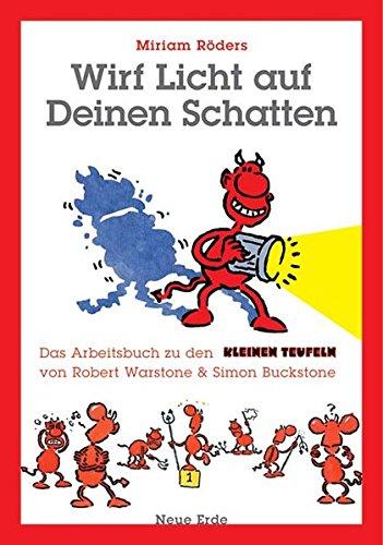 Wirf Licht auf deinen Schatten: Das Arbeitsbuch zu den Kleinen Teufeln von Robert Warstone & Simon Buckstone