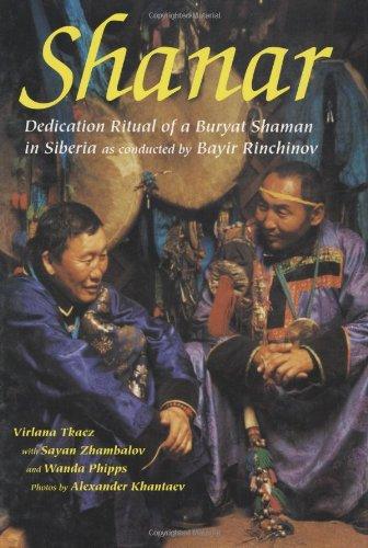 Shanar: Dedication Ritual of a Buryat Shaman in Siberia as Conducted by Bayir Rinchinov