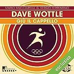 Dave Wottle: Giù il cappello (Olimpicamente) | Mario Mucciarelli,G. Sergio Ferrentino