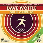 Dave Wottle: Giù il cappello (Olimpicamente) | Mario Mucciarelli, G. Sergio Ferrentino