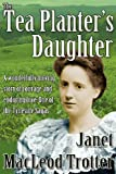 The Tea Planter's Daughter, Janet MacLeod Trotter, 1908359226