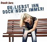 Frank Lars - Du liebst ihn doch noch immer