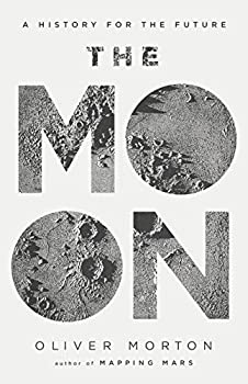 The Moon: A History for the Future by Oliver Morton