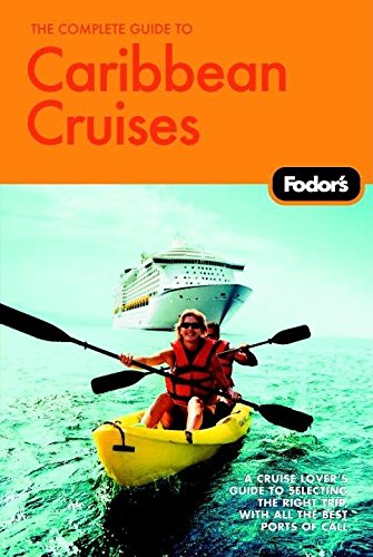 The Complete Guide to Caribbean Cruises: A cruise lover's guide to selecting the right trip, with all the best ports of call (Travel Guide)