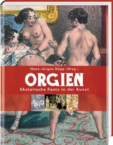 Orgien - Ekstatische Feste in der Kunst Taschenbuch – August 2010 Hans J Döpp PALAST Verlag GmbH 3939527823 MAK_9783939527824