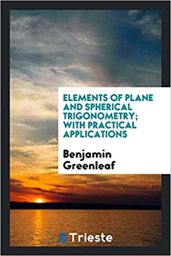 Book Elements of Plane and Spherical Trigonometry; With Practical Applications