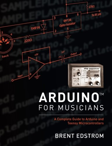 Arduino for Musicians: A Complete Guide to Arduino and Teensy Microcontrollers by Oxford University Press
